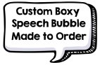 Made to order custom speech bubble