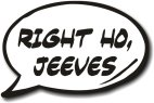 Right Ho Jeeves speech bubble
