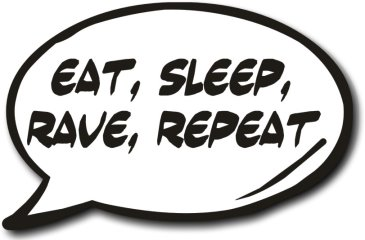 Eat Sleep Rave Repeat speech bubble