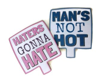 Double sided prop Man's Not Hot, Haters Gonna hate
