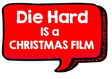 Die hard is a Christmas Film and I won't hear another word about it