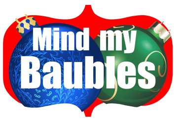 Mind My Baubles - oh I say, aren't they fancy?