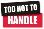 Too Hot to Handle.  These signs are as bold as your clients