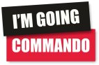 I'm going Commando sign