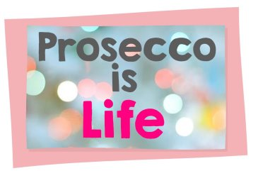 Prosecco is life photo booth prop sign