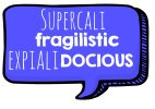 Speech Bubble - Supercalifragilisticexpialidocious