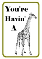 You're havin' a Giraffe