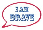 I am Brave Photo Booth Speech Bubble Sign