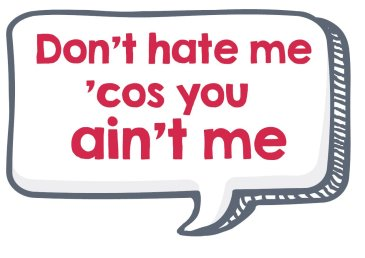 Don't Hate Me 'Cos You Ain't Me photo sign