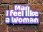 Man I feel like a woman photo booth prop sign