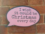 I Wish it Could be Christmas Every Day photo sign